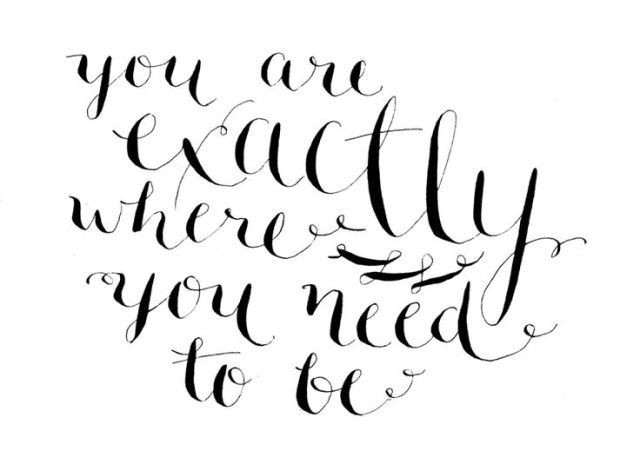 1you are exactly where you need to be