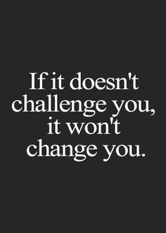 if-it-doesnt-challenge-you-it-wont-change-you